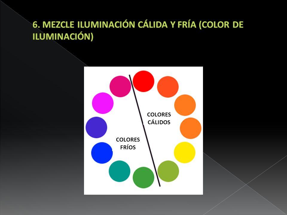 6. MEZCLE ILUMINACIÓN CÁLIDA Y FRÍA (COLOR DE ILUMINACIÓN)
