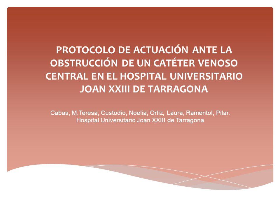 PROTOCOLO DE ACTUACIÓN ANTE LA OBSTRUCCIÓN DE UN CATÉTER VENOSO CENTRAL EN EL HOSPITAL UNIVERSITARIO JOAN XXIII DE TARRAGONA