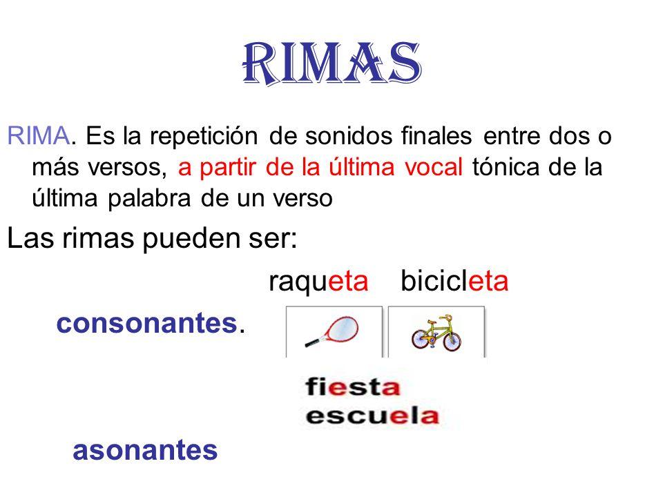 RIMAS Las rimas pueden ser: raqueta bicicleta consonantes. asonantes