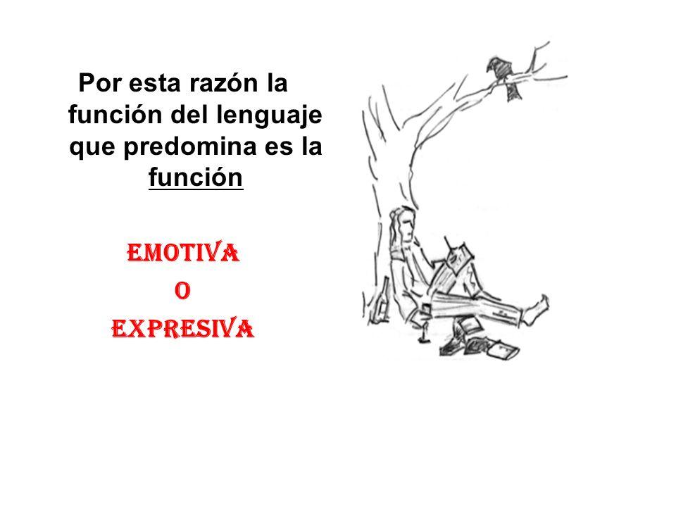 Por esta razón la función del lenguaje que predomina es la función