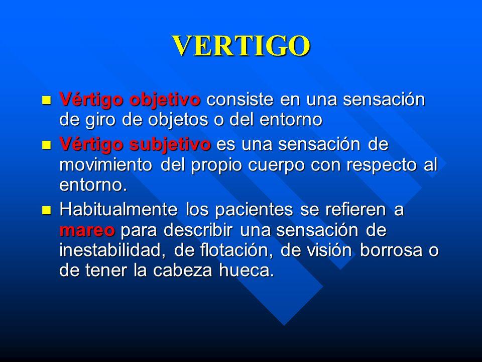 VERTIGO Vértigo objetivo consiste en una sensación de giro de objetos o del entorno.