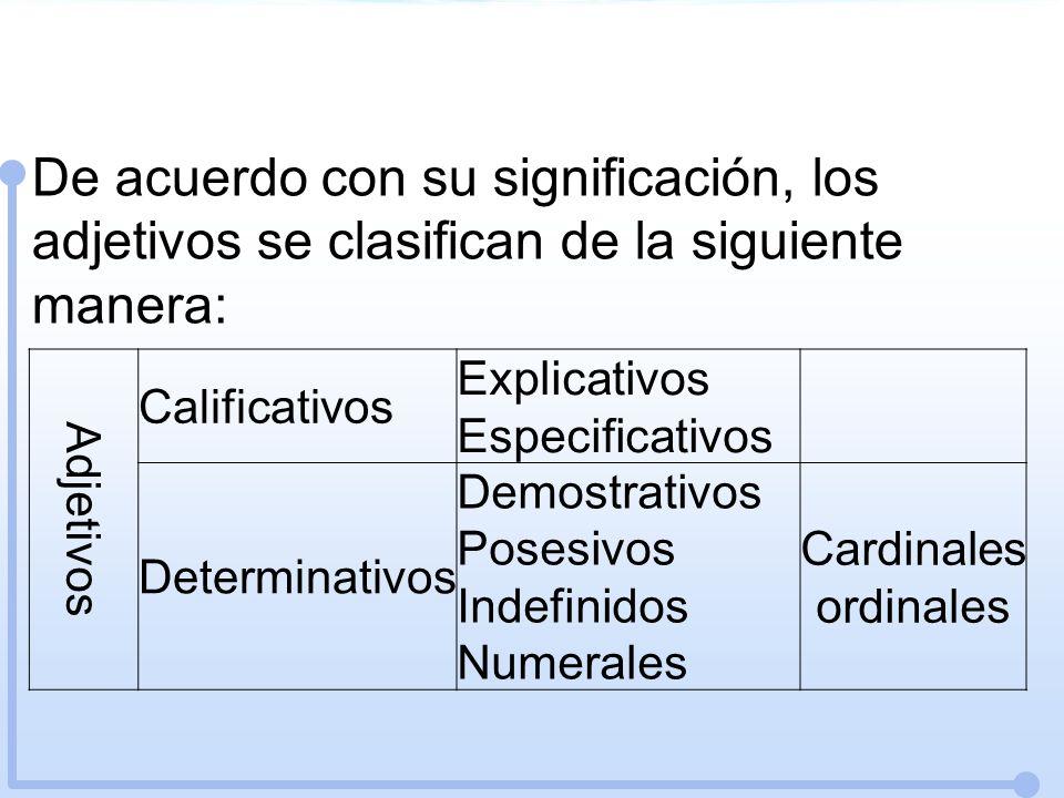 De acuerdo con su significación, los adjetivos se clasifican de la siguiente manera: