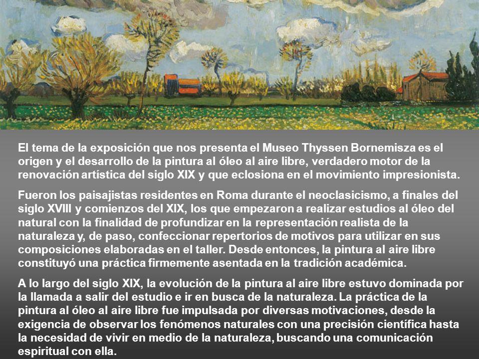 El tema de la exposición que nos presenta el Museo Thyssen Bornemisza es el origen y el desarrollo de la pintura al óleo al aire libre, verdadero motor de la renovación artística del siglo XIX y que eclosiona en el movimiento impresionista.
