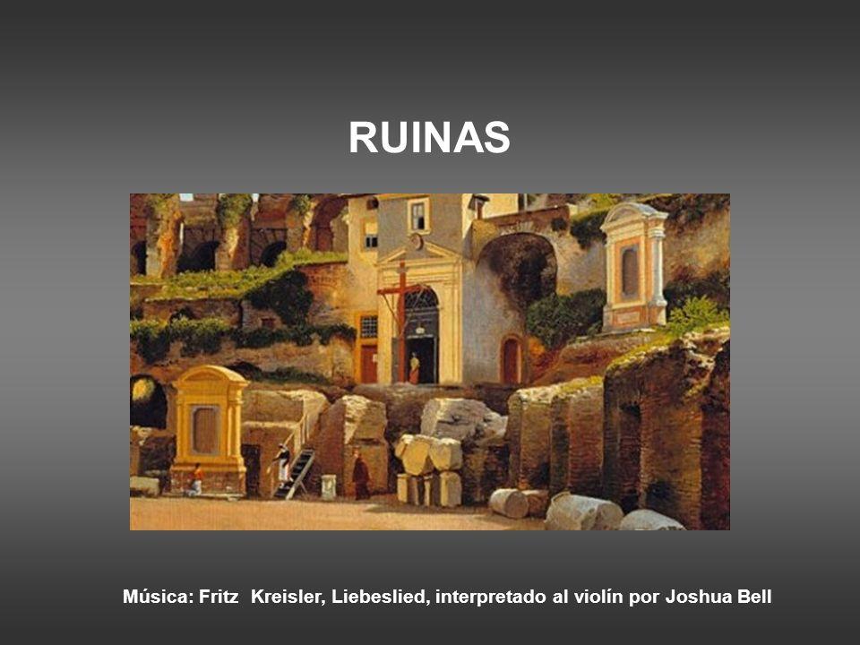 RUINAS Música: Fritz Kreisler, Liebeslied, interpretado al violín por Joshua Bell