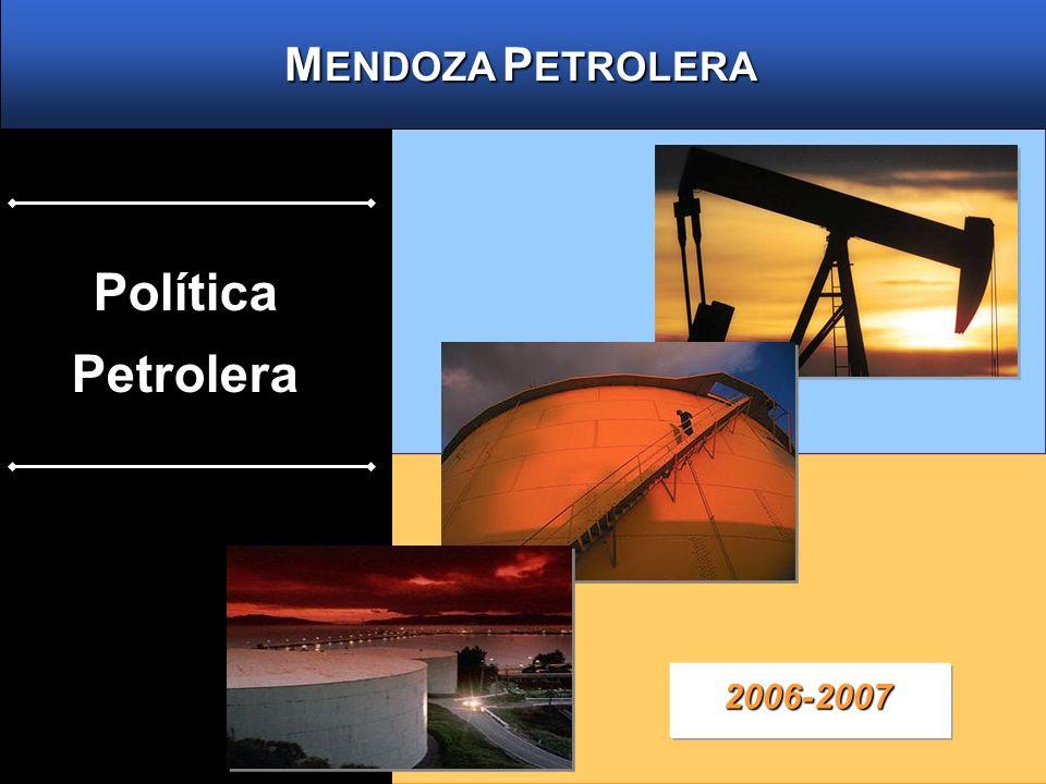 MENDOZA PETROLERA Política Petrolera 2006-2007