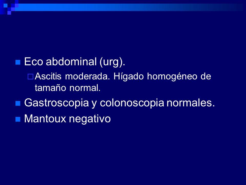 Gastroscopia y colonoscopia normales. Mantoux negativo