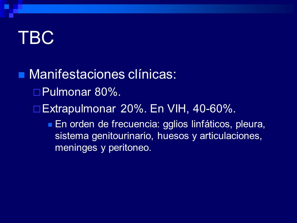 TBC Manifestaciones clínicas: Pulmonar 80%.