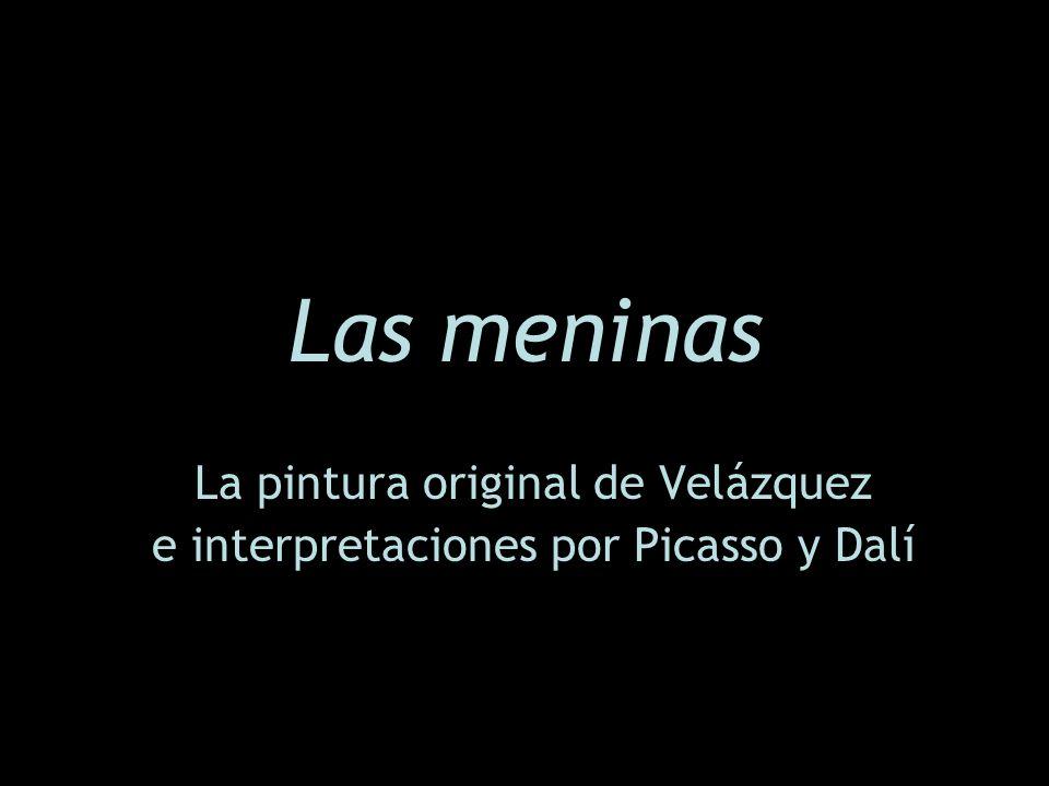 La pintura original de Velázquez e interpretaciones por Picasso y Dalí