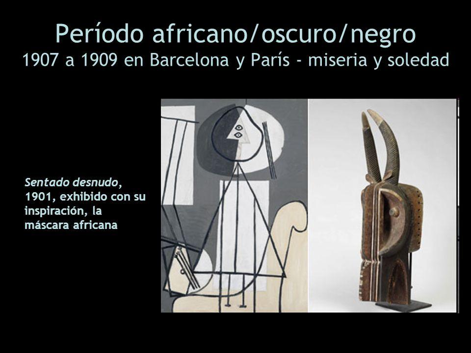 Período africano/oscuro/negro 1907 a 1909 en Barcelona y París - miseria y soledad