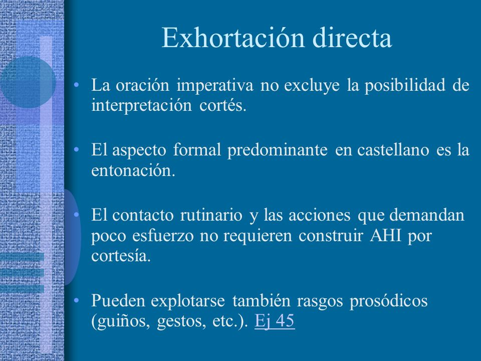 Exhortación directa La oración imperativa no excluye la posibilidad de interpretación cortés.