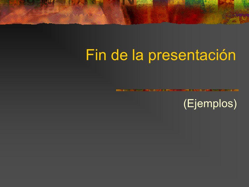 Fin de la presentación (Ejemplos)