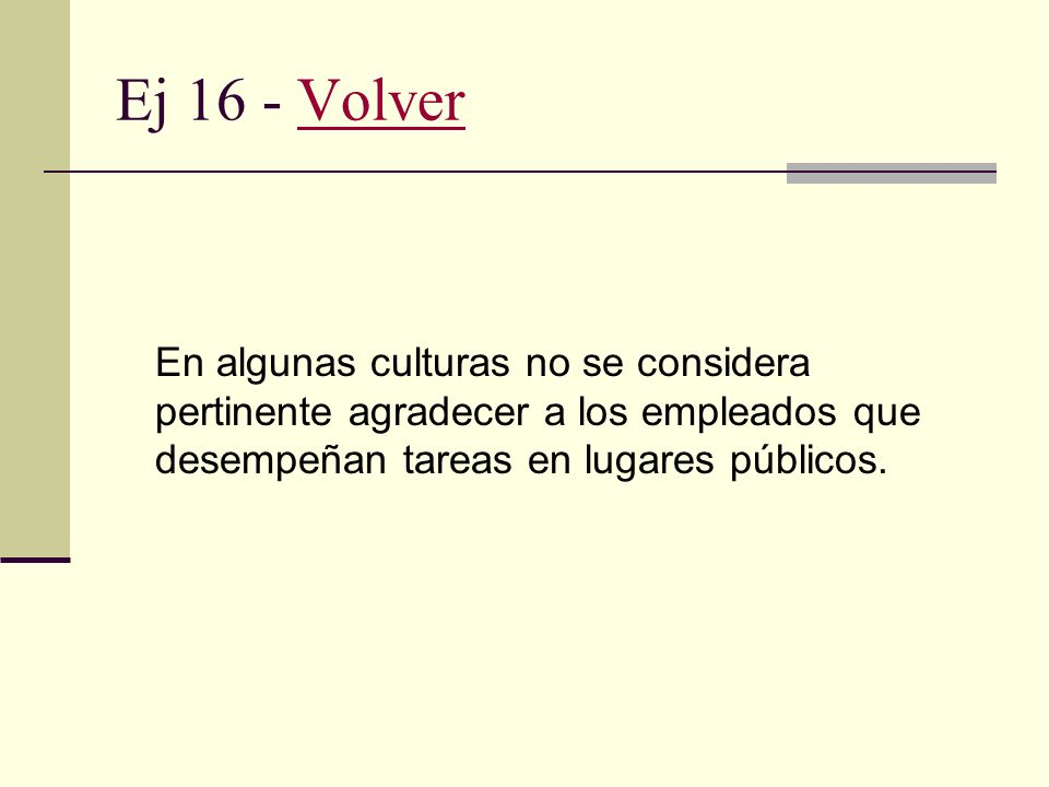 Ej 16 - Volver En algunas culturas no se considera pertinente agradecer a los empleados que desempeñan tareas en lugares públicos.