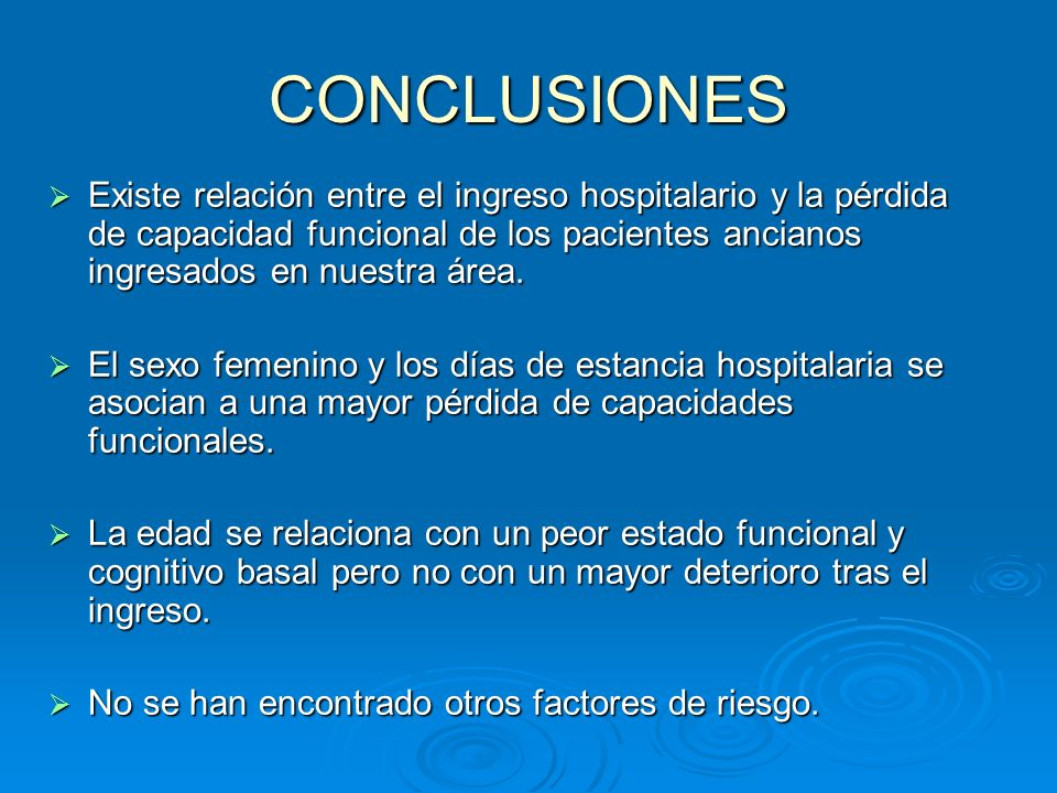 CONCLUSIONES Existe relación entre el ingreso hospitalario y la pérdida de capacidad funcional de los pacientes ancianos ingresados en nuestra área.