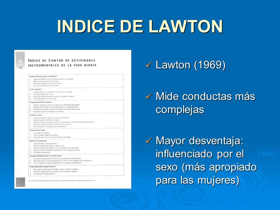 INDICE DE LAWTON Lawton (1969) Mide conductas más complejas