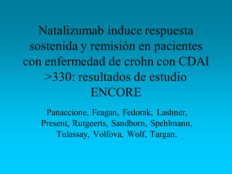 Natalizumab induce respuesta sostenida y remisión en pacientes con enfermedad de crohn con CDAI >330: resultados de estudio ENCORE