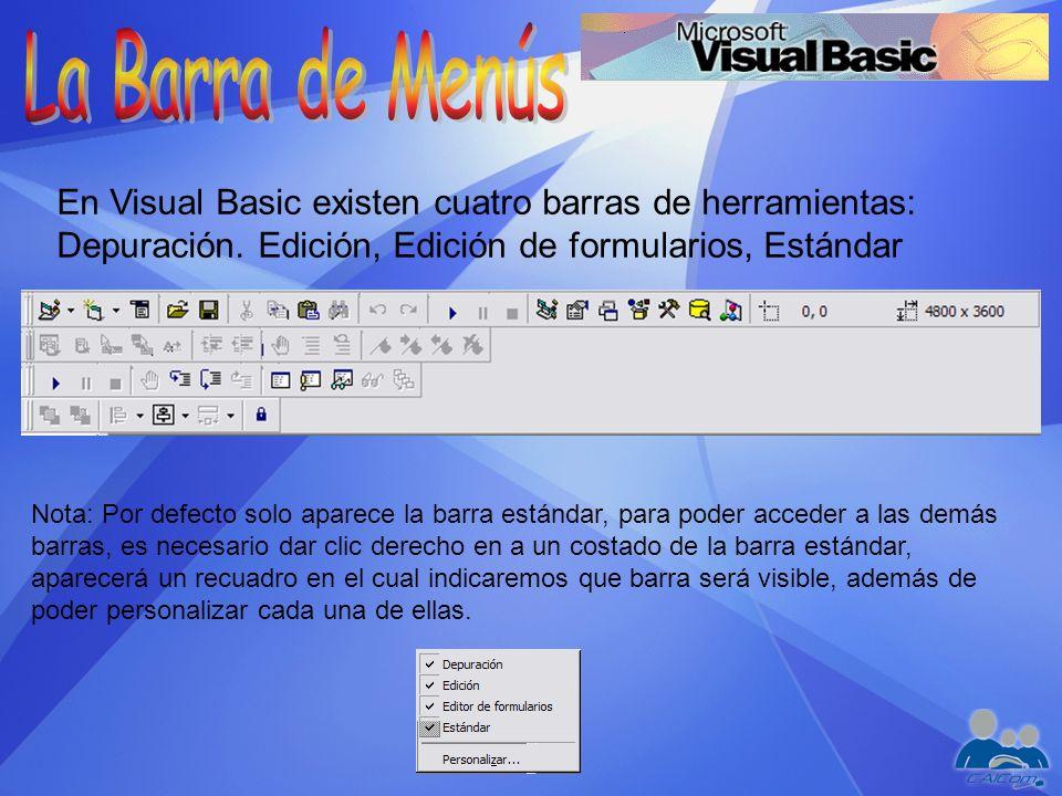 La Barra de Menús En Visual Basic existen cuatro barras de herramientas: Depuración. Edición, Edición de formularios, Estándar.