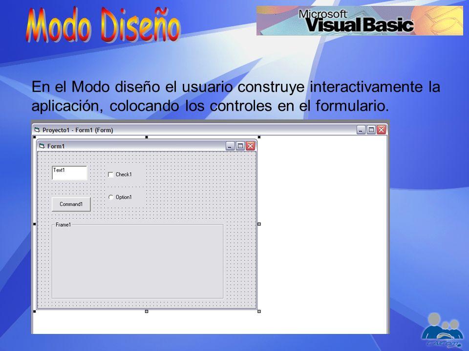 Modo Diseño En el Modo diseño el usuario construye interactivamente la aplicación, colocando los controles en el formulario.