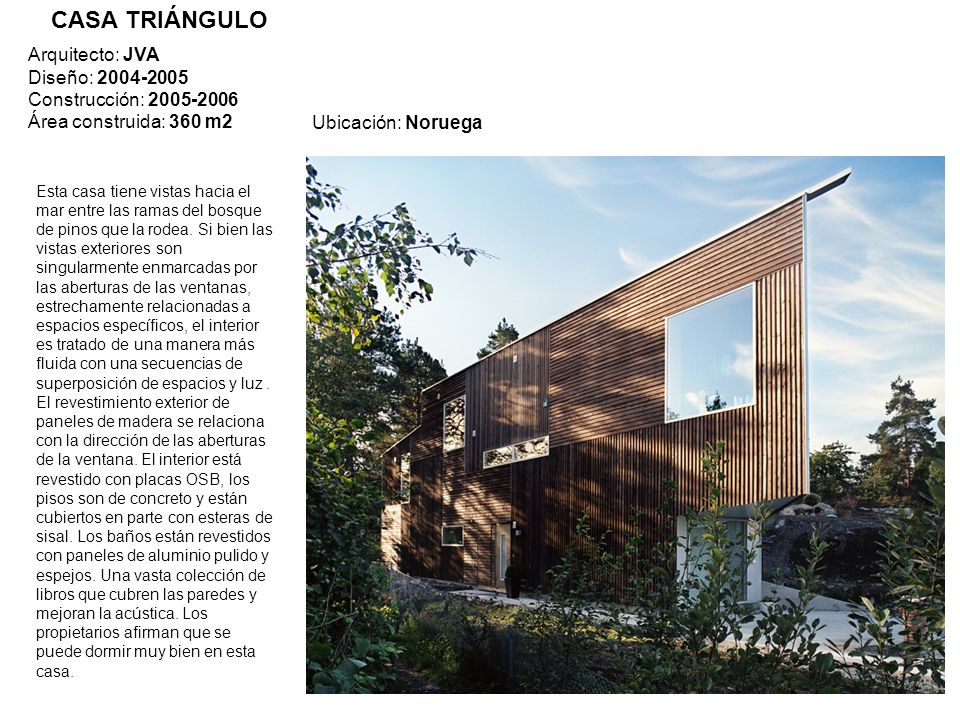 Arquitecto: JVA Diseño: 2004-2005 Construcción: 2005-2006 Área construida: 360 m2