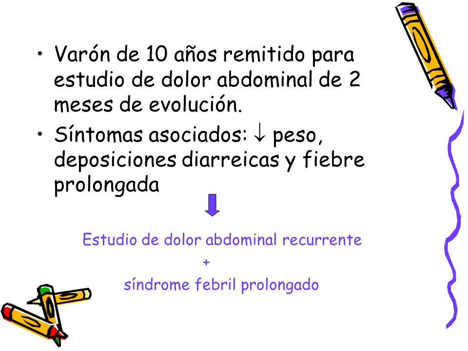 Varón de 10 años remitido para estudio de dolor abdominal de 2 meses de evolución.