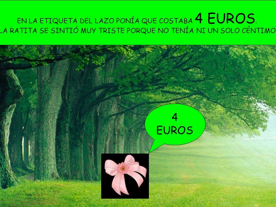 4 EUROS EN LA ETIQUETA DEL LAZO PONÍA QUE COSTABA 4 EUROS.