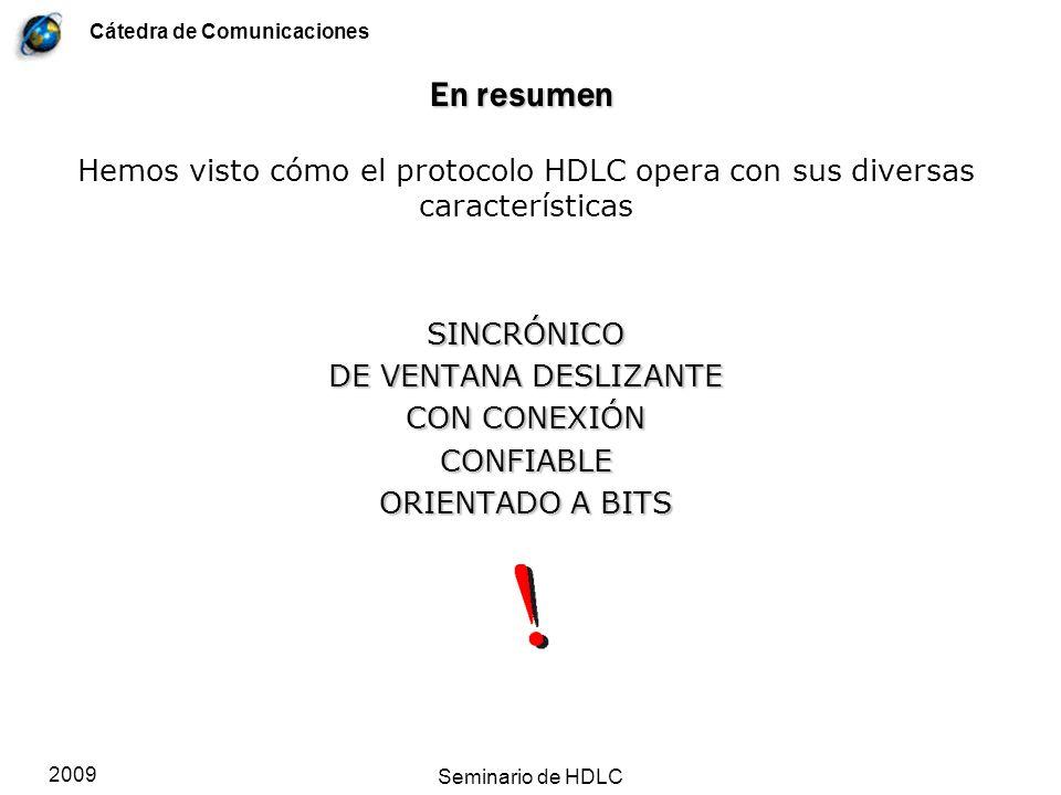 En resumen Hemos visto cómo el protocolo HDLC opera con sus diversas características. SINCRÓNICO. DE VENTANA DESLIZANTE.