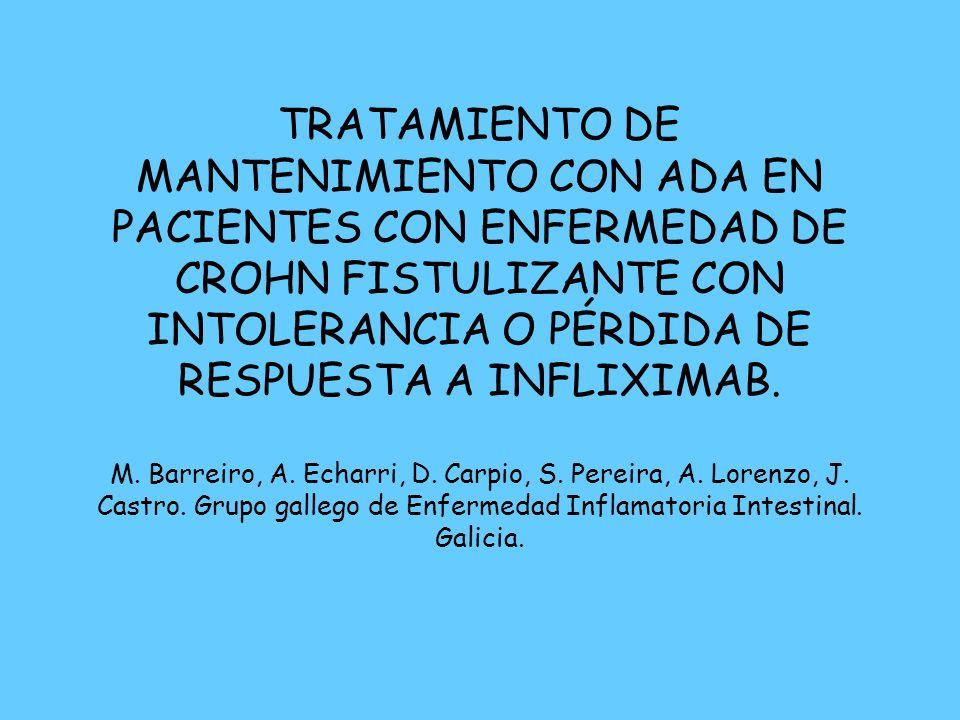 TRATAMIENTO DE MANTENIMIENTO CON ADA EN PACIENTES CON ENFERMEDAD DE CROHN FISTULIZANTE CON INTOLERANCIA O PÉRDIDA DE RESPUESTA A INFLIXIMAB.