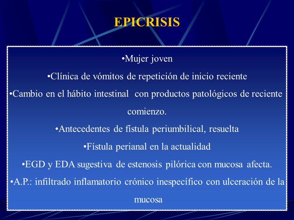 EPICRISIS Mujer joven. Clínica de vómitos de repetición de inicio reciente. Cambio en el hábito intestinal con productos patológicos de reciente.