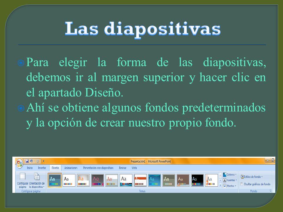 Las diapositivas Para elegir la forma de las diapositivas, debemos ir al margen superior y hacer clic en el apartado Diseño.