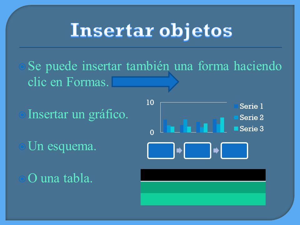 Insertar objetos Se puede insertar también una forma haciendo clic en Formas. Insertar un gráfico.
