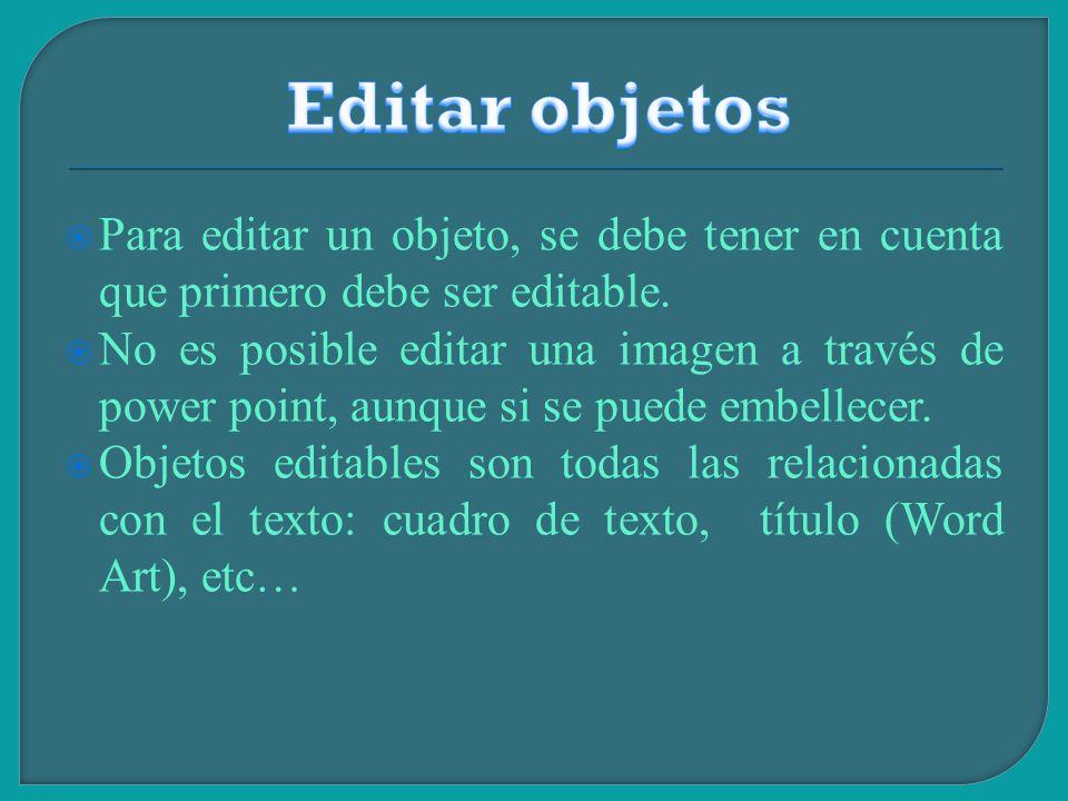 Editar objetos Para editar un objeto, se debe tener en cuenta que primero debe ser editable.