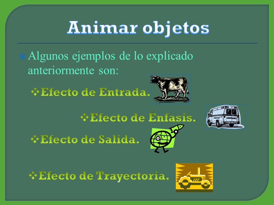 Animar objetos Algunos ejemplos de lo explicado anteriormente son: