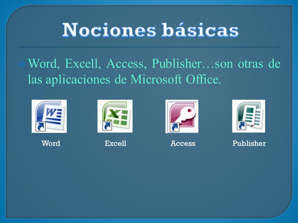 Nociones básicas Word, Excell, Access, Publisher…son otras de las aplicaciones de Microsoft Office.