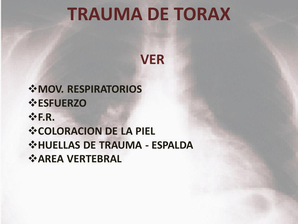 TRAUMA DE TORAX VER MOV. RESPIRATORIOS ESFUERZO F.R.