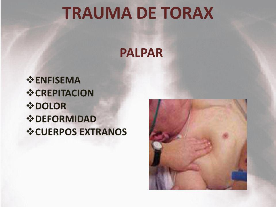 TRAUMA DE TORAX PALPAR ENFISEMA CREPITACION DOLOR DEFORMIDAD
