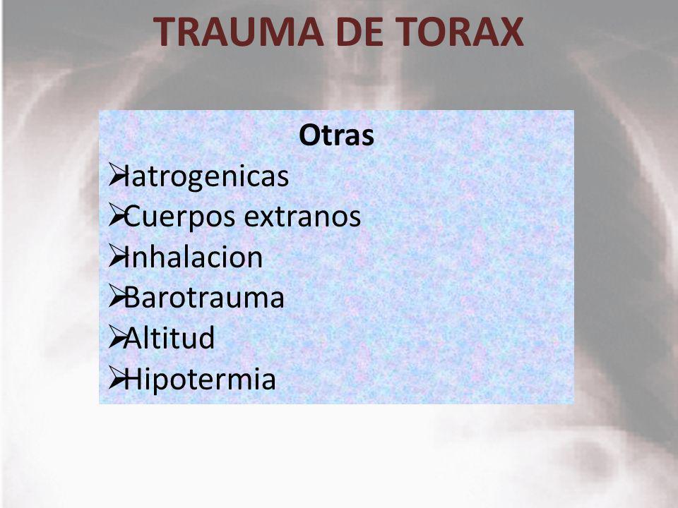 TRAUMA DE TORAX Otras Iatrogenicas Cuerpos extranos Inhalacion