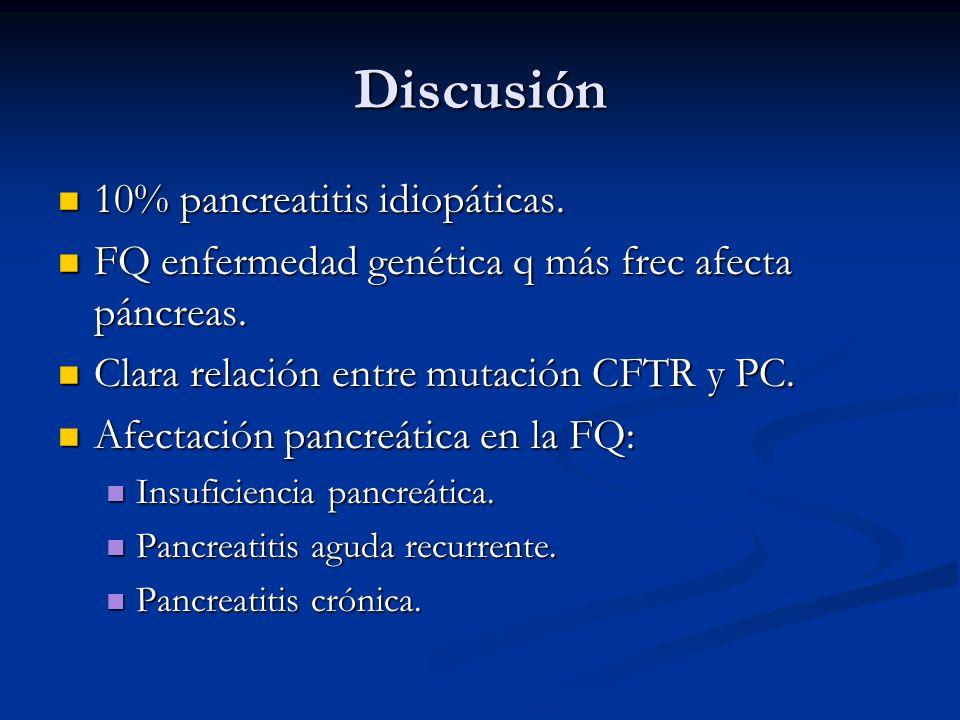 Discusión 10% pancreatitis idiopáticas.