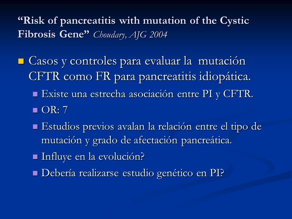 Risk of pancreatitis with mutation of the Cystic Fibrosis Gene Choudary, AJG 2004