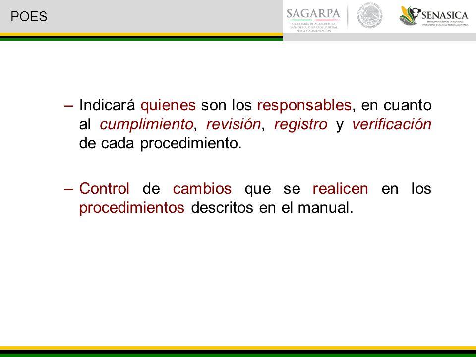 POES Indicará quienes son los responsables, en cuanto al cumplimiento, revisión, registro y verificación de cada procedimiento.