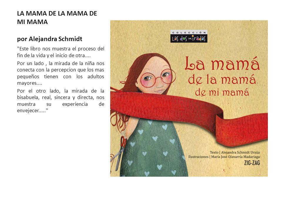 LA MAMA DE LA MAMA DE MI MAMA por Alejandra Schmidt