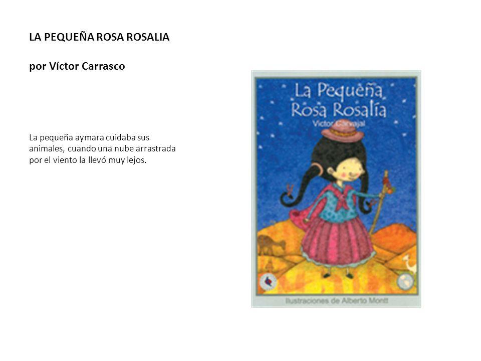 LA PEQUEÑA ROSA ROSALIA por Víctor Carrasco
