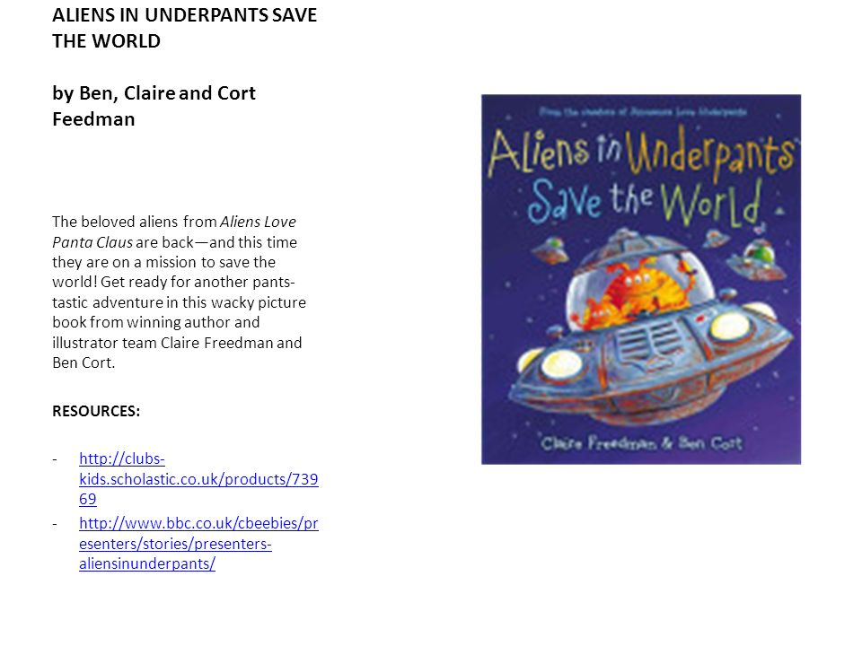 ALIENS IN UNDERPANTS SAVE THE WORLD by Ben, Claire and Cort Feedman