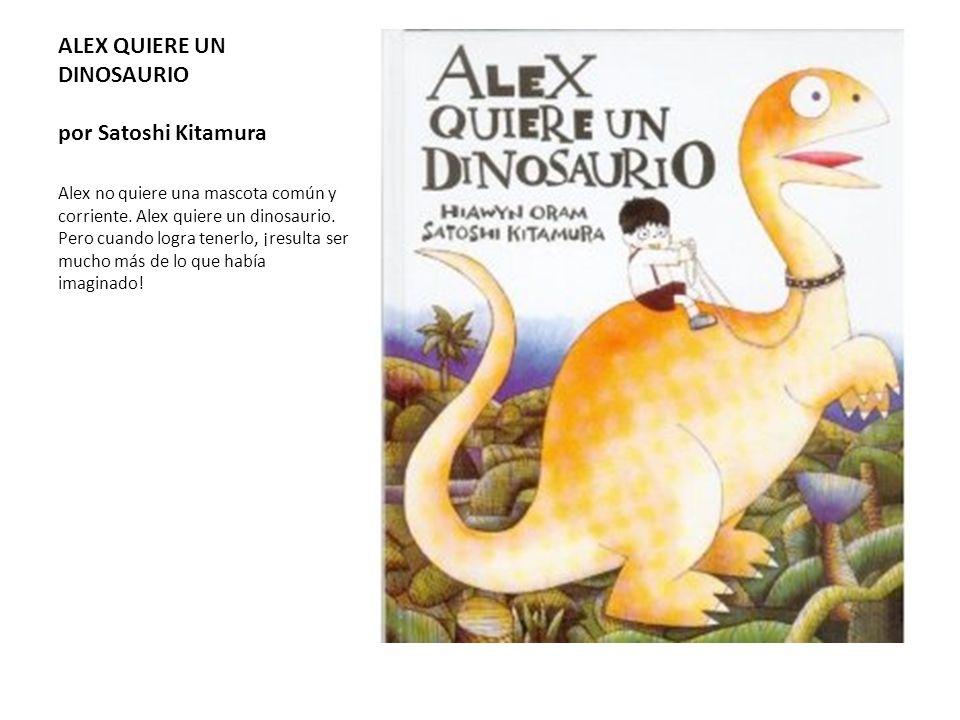 ALEX QUIERE UN DINOSAURIO por Satoshi Kitamura