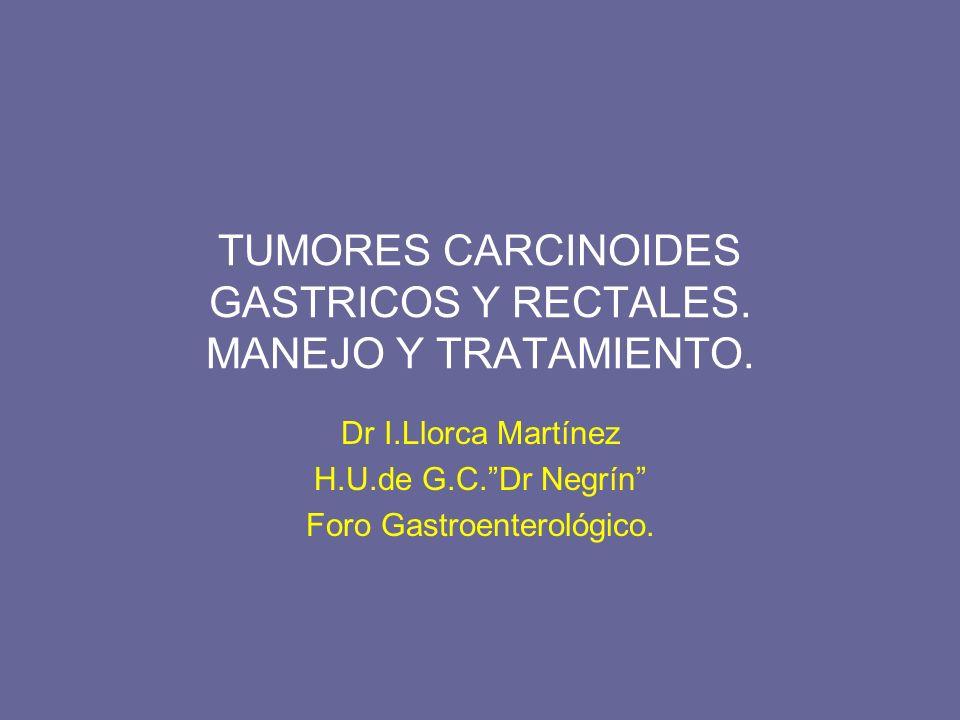 TUMORES CARCINOIDES GASTRICOS Y RECTALES. MANEJO Y TRATAMIENTO.