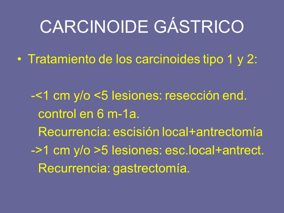 CARCINOIDE GÁSTRICO Tratamiento de los carcinoides tipo 1 y 2: