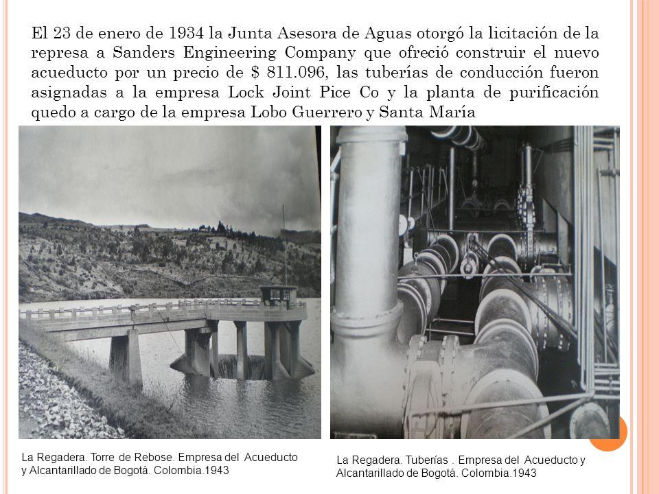 El 23 de enero de 1934 la Junta Asesora de Aguas otorgó la licitación de la represa a Sanders Engineering Company que ofreció construir el nuevo acueducto por un precio de $ 811.096, las tuberías de conducción fueron asignadas a la empresa Lock Joint Pice Co y la planta de purificación quedo a cargo de la empresa Lobo Guerrero y Santa María