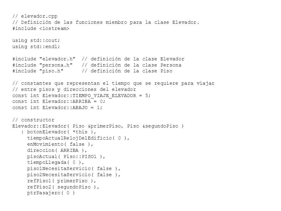 // elevador.cpp// Definición de las funciones miembro para la clase Elevador. #include <iostream> using std::cout;
