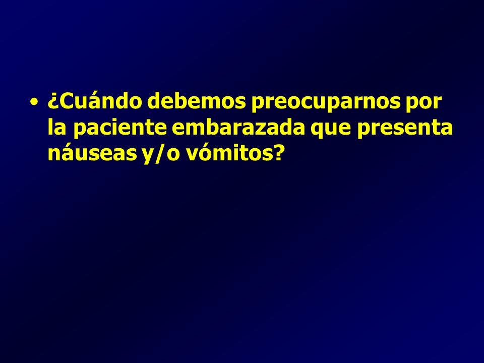 ¿Cuándo debemos preocuparnos por la paciente embarazada que presenta náuseas y/o vómitos