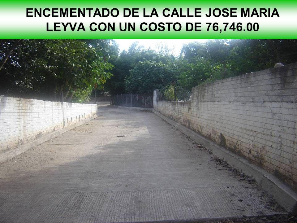 ENCEMENTADO DE LA CALLE JOSE MARIA LEYVA CON UN COSTO DE 76,746.00