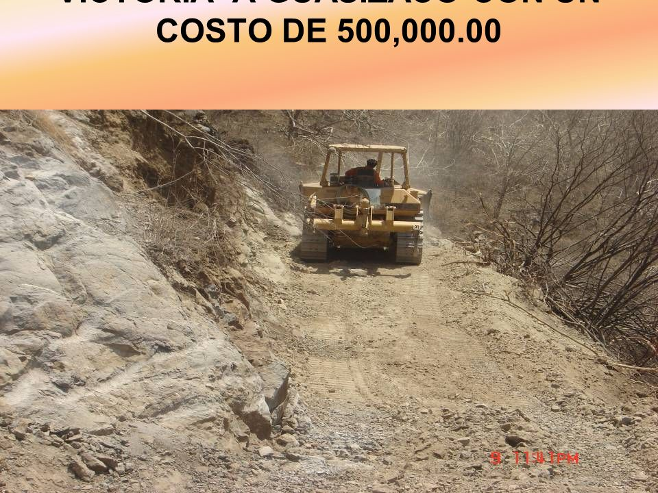 APERTURA DEL CAMINO GUADALUPE VICTORIA A GUASIZACO CON UN COSTO DE 500,000.00