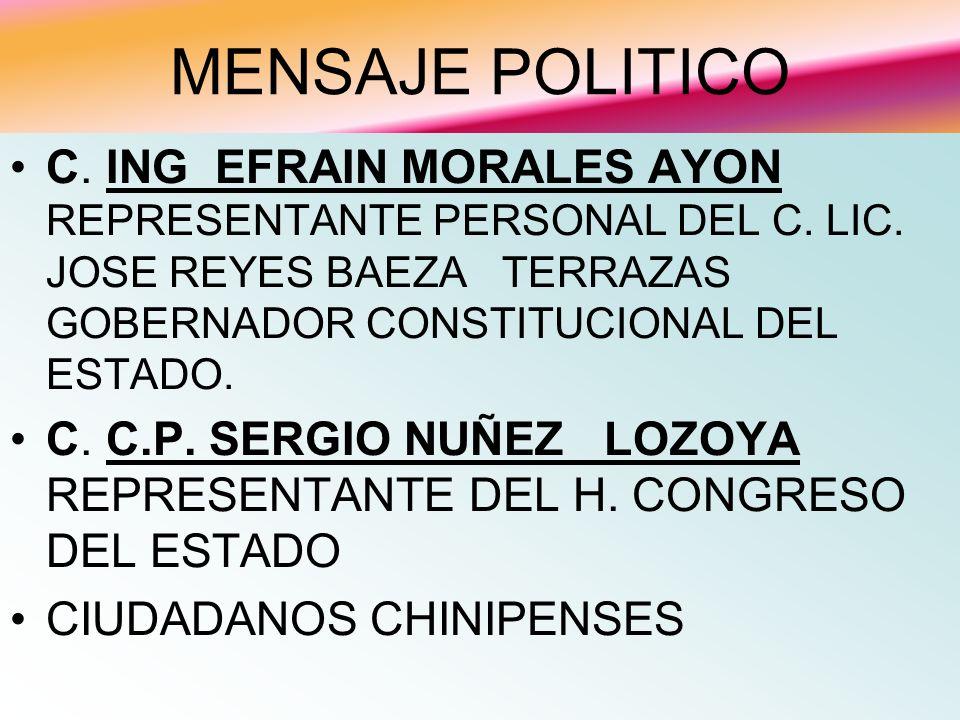 MENSAJE POLITICO C. ING EFRAIN MORALES AYON REPRESENTANTE PERSONAL DEL C. LIC. JOSE REYES BAEZA TERRAZAS GOBERNADOR CONSTITUCIONAL DEL ESTADO.